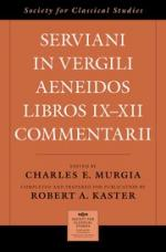 Serviani in Vergili Aeneidos Libros IX-XII Commentarii, edited by Charles E. Murgia†, completed and prepared for publication by Robert A. Kaster