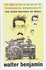 Walter Benjamin - The Work of Art in the Age of Its Technological Reproducibility, and Other Writings on Media